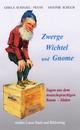 Zwerge, Wichtel und Gnome - Gisela Schinzel-Penth; Antonie Schuch