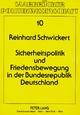 Sicherheitspolitik und Friedensbewegung in der Bundesrepublik Deutschland - Reinhard Schwickert