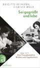 Sei gegrüßt und lebe - Brigitte Reimann; Christa Wolf; Angela Drescher