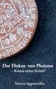 Der Diskos von Phaistos - Kretas erster Krimi? - Verena Appenzeller