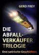Die Abfallverkäufer-Trilogie - Gerd Frey