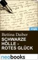Schwarze Hölle ? rotes Glück (neobooks Singles) - Bettina Daiber