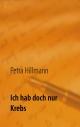 Ich hab doch nur Krebs - Petra Hillmann