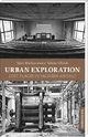 Urban Explorer. Lost Places in Sachsen-Anhalt