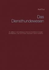 Das Diensthundewesen - Axel Dulz