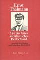 Für ein freies sozialistisches Deutschland / Auswahl der Reden und Schriften 1919-1928 - Ernst Thälmann