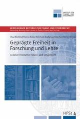 Geprägte Freiheit in Forschung und Lehre - 50 Jahre Institut für Finanz und Steuerrecht -