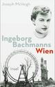 Ingeborg Bachmanns Wien 1946-1953 - Joseph McVeigh