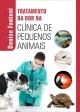 Tratamento da Dor na Clínica de Pequenos Animais - Denise Fantoni