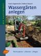Wassergärten anlegen - Frank Angermüller; Helmut Rausch
