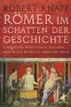 Römer im Schatten der Geschichte - Robert Knapp