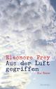 Aus der Luft gegriffen - Eleonore Frey