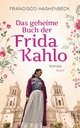 Das geheime Buch der Frida Kahlo - Francisco Haghenbeck