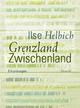 Grenzland Zwischenland - Ilse Helbich