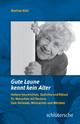 Gute Laune kennt kein Alter - Heitere Geschichten, Gedichte und Rätsel für Menschen mit Demenz