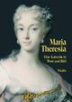 Maria Theresia: Eine Kaiserin in Wort und Bild