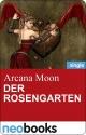 Der Rosengarten (neobooks Singles) - Arcana Moon