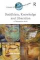 Buddhism, Knowledge and Liberation - David Burton; Professor Purushottama Bilimoria; Professor David E. Cooper; Professor Kathleen Higgins; Professor Robert C. Solomon