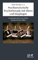 Psychoanalytische Psychotherapie mit Eltern und Säuglingen - Tessa Baradon;  Carol Broughton;  Iris Gibbs;  Jessica James;  Angela Joyce;  Judith Woodhead