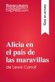 Alicia en el país de las maravillas de Lewis Carroll (Guía de lectura) - ResumenExpress.com