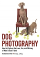 Dog Photography: How to Capture the Love, Fun and Whimsy of Man's Best Friend