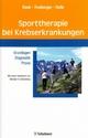 Sporttherapie bei Krebserkrankungen - Grundlagen - Diagnostik - Praxis - Mit einem Geleitwort von Michael H. Schoenberg