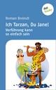 Ich Tarzan, Du Jane! Verführung kann so einfach sein - Roman Breindl
