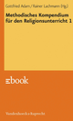 Methodisches Kompendium für den Religionsunterricht 1 - Gottfried Adam; Rainer Lachmann