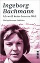 Ich weiß keine bessere Welt - Ingeborg Bachmann;  Isolde Moser;  Heinz Bachmann;  Christian Moser