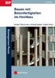 Bauen mit Betonfertigteilen im Hochbau - Hubert Bachmann; Alfred Steinle; Volker Hahn