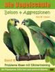 Beißen & Aggressionen bei Papageien, Sittichen und anderen Vögeln: Probleme lösen mit Clickertraining. Die Vogelschule - Ann Castro