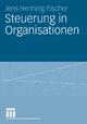Steuerung in Organisationen - Jens Henning Fischer