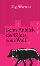 Beim Anblick des Bildes vom Wolf - Jörg Albrecht