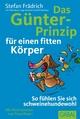 Das Günter-Prinzip für einen fitten Körper - Stefan Frädrich;  Thilo Baum;  Ingo Buckert;  Steffi Burkhart