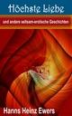 Höchste Liebe und andere seltsam-erotische Geschichten - Hanns Heinz Ewers