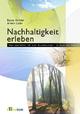 Nachhaltigkeit erleben - Beate Kohler;  Armin Lude