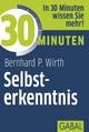 30 Minuten Selbsterkenntnis - Bernhard P. Wirth