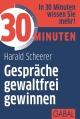 30 Minuten Gespräche gewaltfrei gewinnen - Harald Scheerer