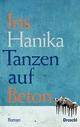 Tanzen auf Beton - Iris Hanika