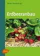 Erdbeeranbau - Prof. Dr. Werner Dierend; Ralf Jung; Tilman Keller; Dr. Erika Krüger-Steden; Ludger Linnemannstöns