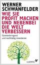 Wie Sie Profit machen und nebenbei die Welt verbessern - Werner Schwanfelder