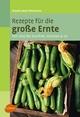 Rezepte für die große Ernte - Claudia Boss-Teichmann