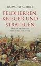 Feldherren, Krieger und Strategen - Raimund Schulz