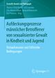Aufdeckungsprozesse männlicher Betroffener von sexualisierter Gewalt in Kindheit und Jugend - Thomas Viola Rieske; Elli Scambor; Ulla Wittenzellner; Bernard Könnecke; Ralf Puchert