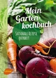 Mein Gartenkochbuch - Katrin Schmelzle
