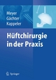 Hüftchirurgie in der Praxis - Rainer-Peter Meyer; André Gächter; Urs Kappeler