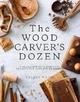 The Wood Carver's Dozen - Celina Muire