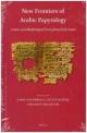 New Frontiers of Arabic Papyrology - Sobhi Bouderbala; Sylvie Denoix; Matt Malczycki