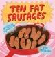 Ten Fat Sausages