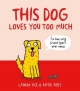 This Dog Loves You Too Much - Lauren Ace